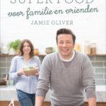 Wat een fijn kookboek: Super Food voor Familie en Vrienden – Jamie Oliver